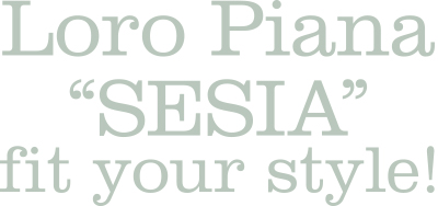 Loro Piana'SESIA''fit your style!
