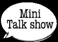 Mini Talk show